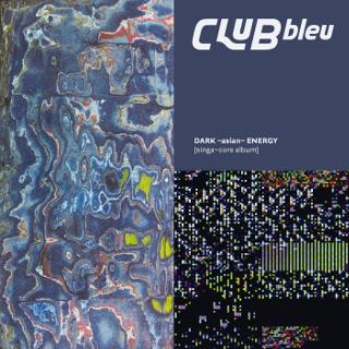 DARK~asian~ENERGY [singa~core album] | CLUBbleu