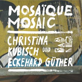 Mosaïque Mosaic | Christina Kubisch und Ecki Güther