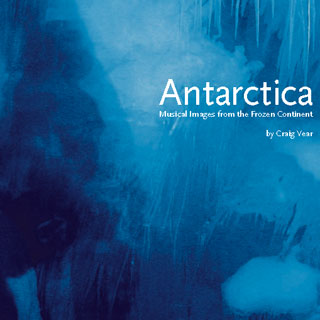 Antarctica: Musical Images from the Frozen Continent | Craig Vear