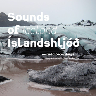 Sounds of Iceland – field recordings by Hafdís Bjarnadóttir